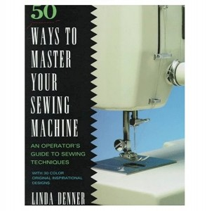 50 Ways to Master Your Sewing Machine Book